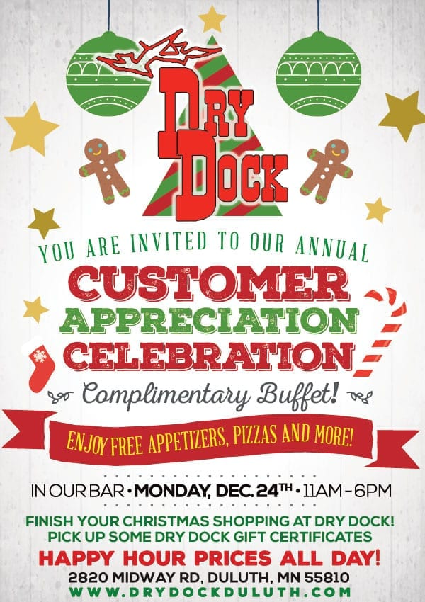 Join us on Monday, Dec. 24th between 11 am-6 pm for our annual Customer Appreciation Celebration. Enjoy FREE buffet of appetizers and pizza in the bar. Happy Hour drink prices all day long! Regular menu also served. The Dry Dock will close at 6 pm on Christmas Eve.