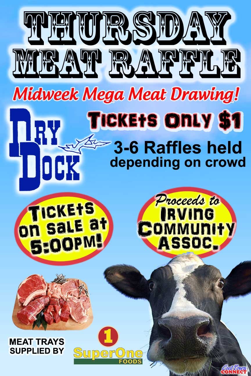 Every Thursday the Dry Dock hosts a fundraising meat raffle for the Irving Community Association.  Meat trays are donated by Super One, and  3-6 raffles are held depending on crowd size. $1 per ticket